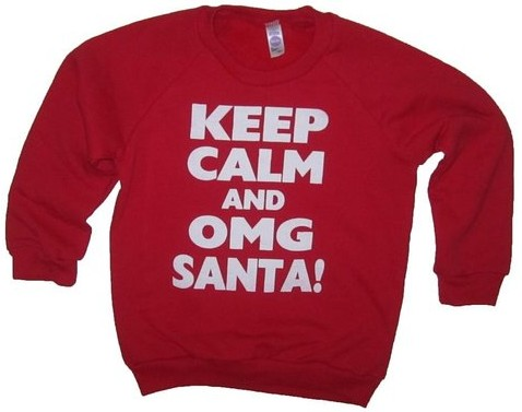 Keep Calm and OMG SANTA sweatshirt